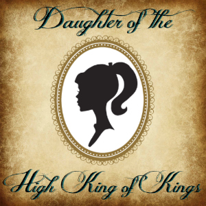 Daughter of the High King of Kings